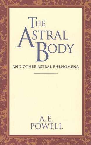 The Astral Body: And Other Astral Phenomena (Classics Series)