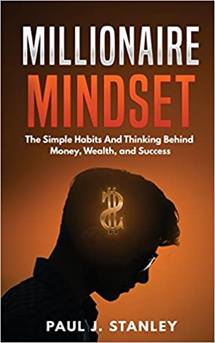 Millionaire Mindset: The Simple Habits And Thinking Behind
