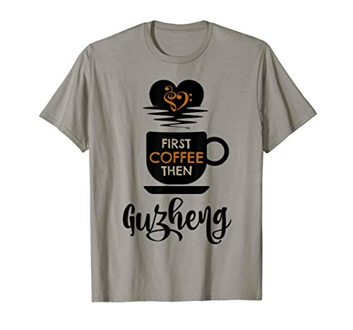First Coffee Then Guzheng Music Lover Chinese Zither Player T-Shirt