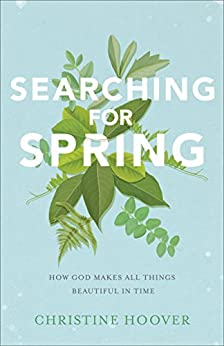 Searching for Spring: How God Makes All Things Beautiful in Time by [Hoover, Christine]