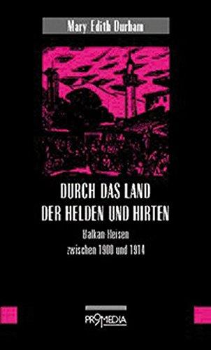 Durch das Land der Helden und Hirten: Balkan-Reisen zwischen 1898 und 1920 (Edition Frauenfahrten)