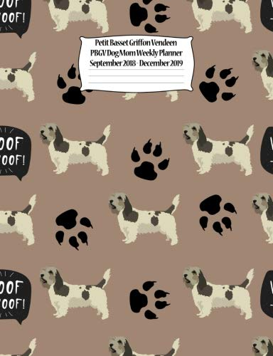 Petit Basset Griffon Vendeen PBGV Dog Mom Weekly Planner September 2018 - Decemb: Canine Gift Notebook Planning Organizer for Puppy Lovers