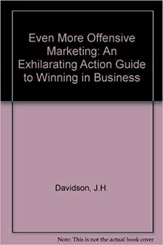 Even More Offensive Marketing: An Exhilarating Action Guide to Winning in Business