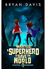 Wanted: A Superhero to Save the World (Wanted: Superheroes) Paperback