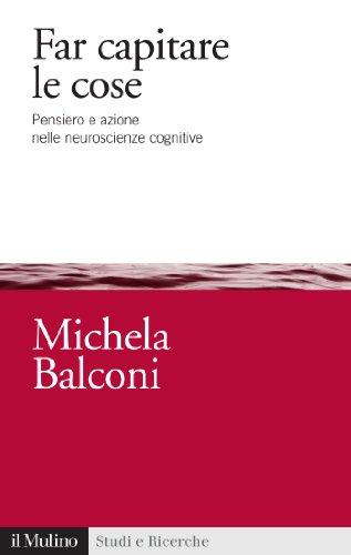 Far capitare le cose: Pensiero e azione nelle neuroscienze cognitive (Studi e ricerche) (Italian Edition)