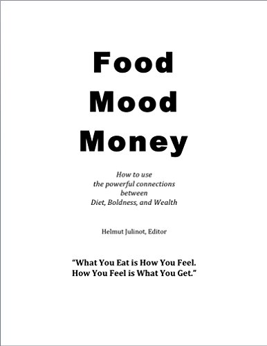 Food Mood Money: How to use the amazing connections between Diet, Boldness, and Wealth