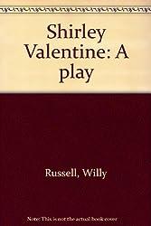 Shirley Valentine: A play