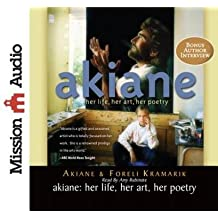 [(Akiane: Her Life, Her Art, Her Poetry )] [Author: Akiane Kramarik] [May-2012]