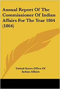 annual report of the commissioner of indian affairs for the year 1864 1864. Black Bedroom Furniture Sets. Home Design Ideas