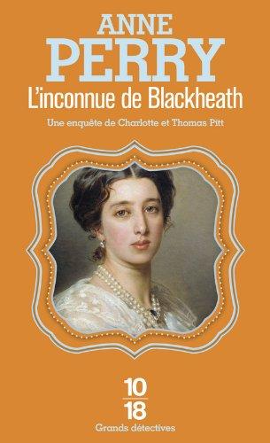 L'inconnue de Blackheath (29) Poche – 17 avril 2014 Anne PERRY Florence BERTRAND 10 X 18 2264062746