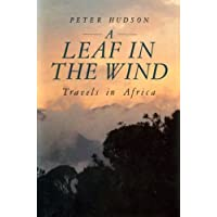 Leaf in the Wind: Travels in the Heart of Africa