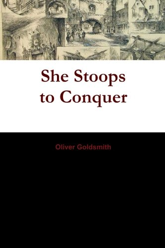 She Stoops to Conquer: Or, The Mistakes of A Night - A Comedy (She Stoops To Conquer Comedy Of Manners)