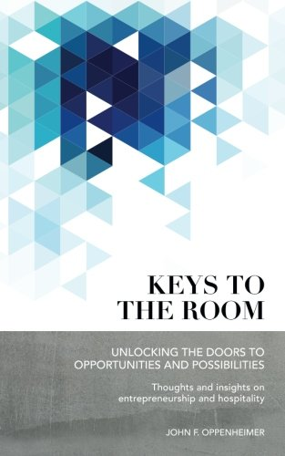 Download Keys to the Room: Unlocking the Doors to Opportunities and Possibilities: Thoughts and Insights on Entrepreneurship and Hospitality pdf