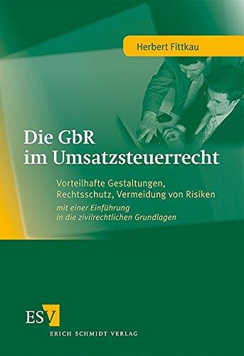 Die GbR im Umsatzsteuerrecht: Vorteilhafte Gestaltungen, Rechtsschutz, Vermeidung von Risiken - mit einer Einführung in die zivilrechtlichen Grundlagen