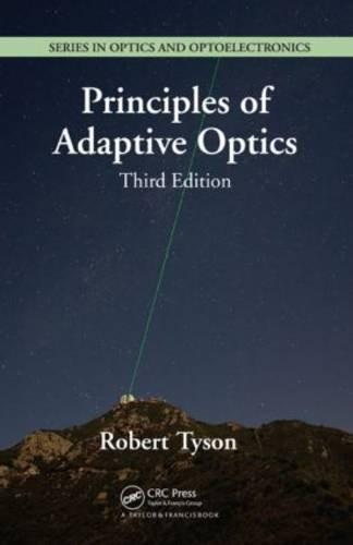 Principles of Adaptive Optics, Third Edition (Series in Optics and Optoelectronics)