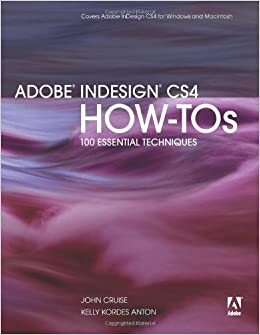 Book Adobe InDesign CS4 How-Tos by Cruise, John, Anton, Kelly Kordes. (Adobe Press,2008)