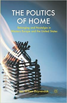 The Politics of Home: Belonging and Nostalgia in Europe and the United States by J. Duyvendak (2011-08-15)
