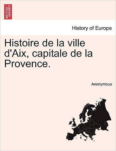 Lire Histoire de La Ville D'Aix, Capitale de La Provence, Tome Deuxieme pdf