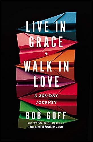 Live in Grace Walk in Love by Bob Goff