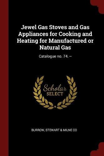 Download Jewel Gas Stoves and Gas Appliances for Cooking and Heating for Manufactured or Natural Gas: Catalogue no. 74. -- PDF