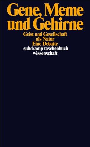 Gene, Meme und Gehirne: Geist und Gesellschaft als Natur. Eine Debatte (suhrkamp taschenbuch wissenschaft)