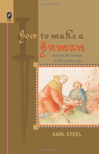 Download How to Make a Human: Animals and Violence in the Middle Ages (Interventions: New Studies in Medieval Culture) pdf epub