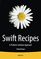 Swift Recipes: A Problem-Solution Approach Front Cover