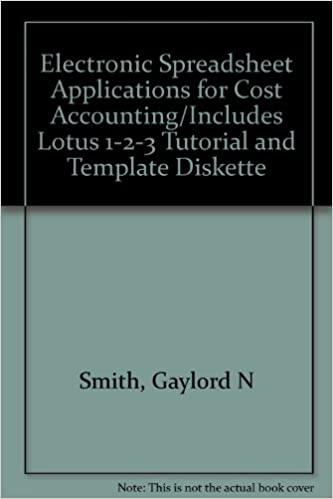 electronic spreadsheet applications for cost accountingincludes lotus 1 2 3 tutorial and template diskette 2nd edition