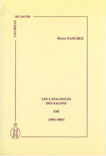 Download Les Catalogues Des Salons: 1881-1883 v. 13 (Vol XIII) (French Edition) PDF