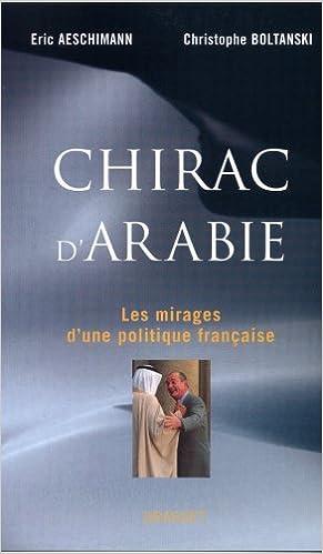 Amazon Fr Chirac D Arabie Les Mirages D Une Politique