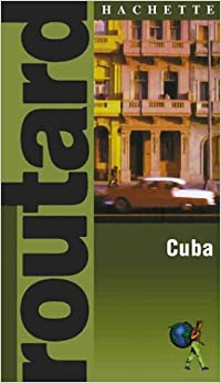 Book Routard: Cuba: The Ultimate Food, Drink and Accomodation Guide