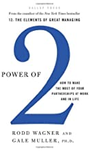 Power of 2: How to Make the Most of Your Partnerships at Work and in Life 1st Printing edition by Wagner, Rodd, Muller, Gale (2009) Hardcover