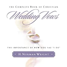 "Complete Book of Christian Wedding Vows, The: The Importance of How You Say ""I Do"": The Omportance of How You Say ""I Do"""