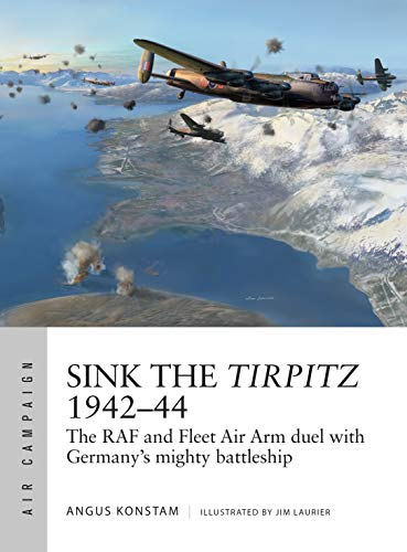 Sink the Tirpitz 1942–44: The RAF and Fleet Air Arm duel with Germany's mighty battleship (Air ()
