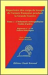 Répertoire des corps de troupe de l'armée française pendant la Grande Guerre : Tome 1, L'infanterie d'active, Régiments  N° 1 à 176