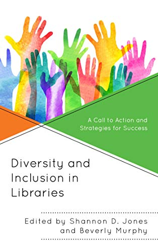 Diversity and Inclusion in Libraries: A Call to Action and Strategies for Success (Medical Library Association Books Series) por Shannon D. Jones,Beverly Murphy