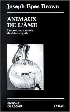 Téléchargements ebook gratuits pour ipod nano ANIMAUX DE L'AME. Les animaux sacrés des Sioux Oglala PDF FB2 iBook by Joseph-Epes Brown 2268021734