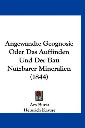 Download Angewandte Geognosie Oder Das Auffinden Und Der Bau Nutzbarer Mineralien (1844) (German Edition) ebook
