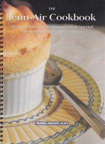 the-jenn-air-cookbook-recipes-tips-and-techniques-to-bring-out-the-best-in-convection-cooking