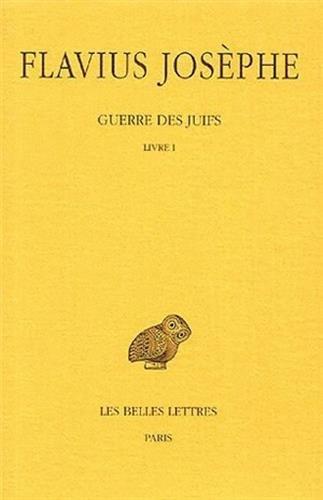 Flavius Josephe Guerre Des Juifs  Tome I  Livre I.  Collection Des Universites De France Serie Grecque Band 1