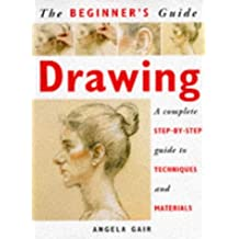 The Beginner's Guide Drawing: A Complete Step-by-Step Guide to Techniques and Materials