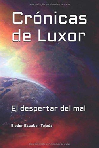 Crónicas de Luxor: El despertar del mal Tapa blanda – 18 abr 2017 Sr Eleder Escobar Tajada Independently published 1521047901
