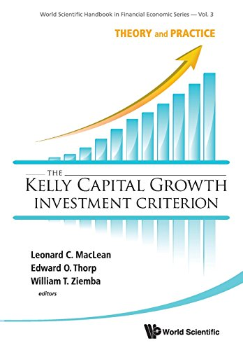 The Kelly Capital Growth Investment Criterion  Theory And Practice  World Scientific Handbook In Financial Economics