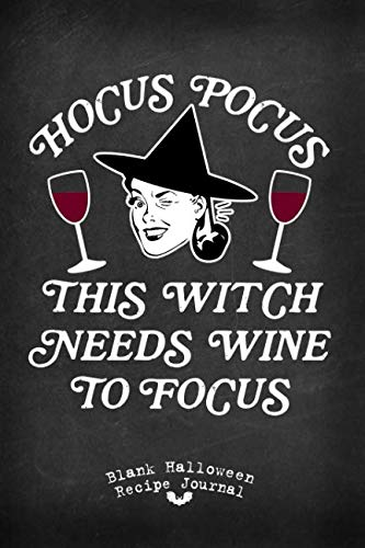 Hocus Pocus This Witch Needs Wine To Focus Blank Halloween Recipe Journal: 100 Frighteningly Festive Illustrated Recipe Pages With Table Of Contents (Retro Vintage Style Halloween Recipe Journals) -