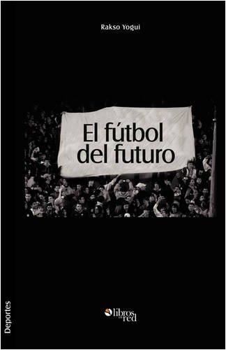 Download El Futbol del Futuro (Deportes) (Spanish Edition) pdf epub