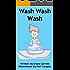 Wash Wash Wash - The Fun Hand Washing Book for Kids