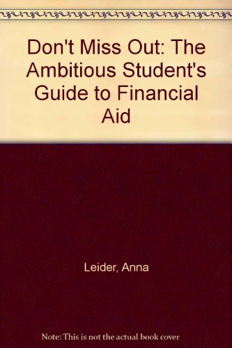Don't Miss Out: The Ambitious Student's Guide to Financial Aid