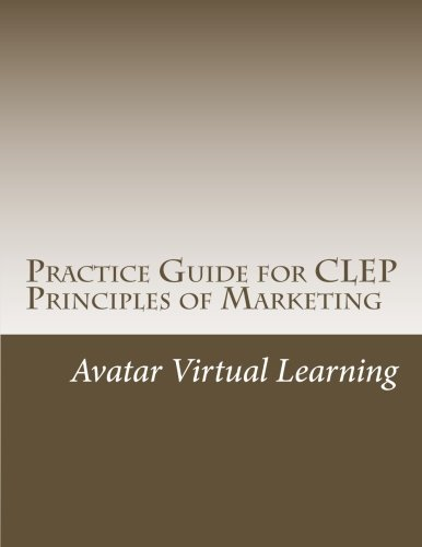 Practice Guide for CLEP Principles of Marketing (Practice Guides for CLEP Exams) (Volume 5)