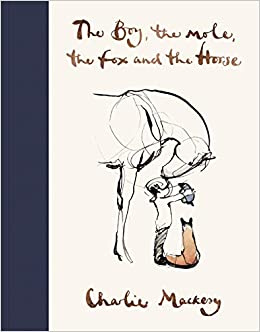 The Boy, The Mole, The Fox and The Horse: Amazon.co.uk: Charlie Mackesy:  9781529105100: Books