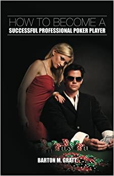 How to Become a Successful Professional Poker Player by Barton M Gratt (2011-07-23)